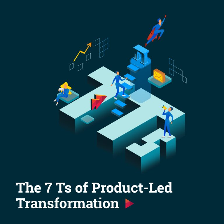 The 7Ts Of Product-Led Transformation