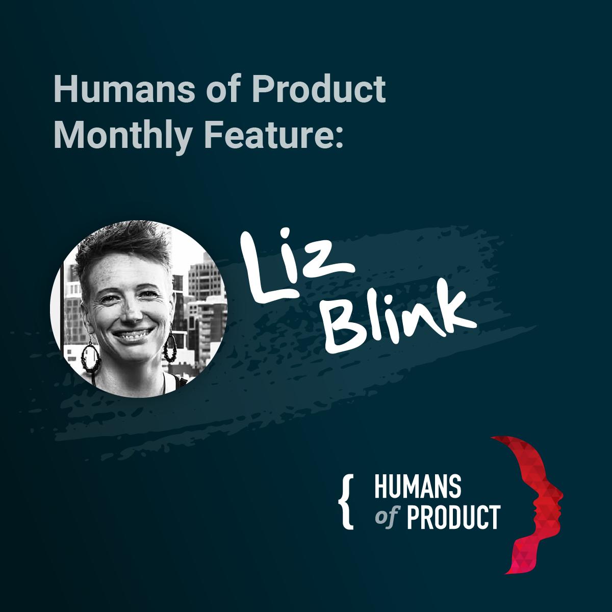 Humans of Product Liz Blink